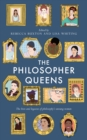 Image for The philosopher queens  : the lives and legacies of philosophy's unsung women