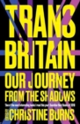 Image for Trans Britain  : our journey from the shadows