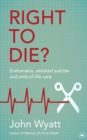 Image for Right to die?  : euthanasia, assisted suicide and end-of-life care