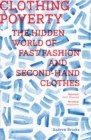 Image for Clothing poverty  : the hidden world of fast fashion and second-hand clothes