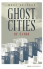 Image for Ghost cities of China  : the story of cities without people in the world's most populated country