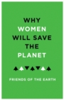 Image for Why women will save the planet  : a collection of articles for Friends of the Earth