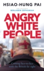 Image for Angry white people  : coming face to face with the British far right
