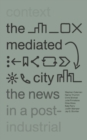 Image for The mediated city  : the news in a post-industrial context