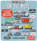 Image for On the move  : lift the flaps to explore amazing vehicles inside and out!