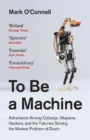 Image for To be a machine  : adventures among cyborgs, utopians, hackers, and the futurists solving the modest problem of death