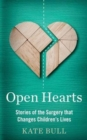 Image for Open hearts  : the true stories of the surgery that changes children's lives