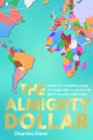 Image for The almighty dollar  : follow the incredible journey of a single dollar to see how the global economy really works