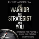 Image for The Warrior, the Strategist and You : How to Find Your Purpose and Realise Your Potential
