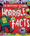 Image for The incredibly strange book of horrible facts