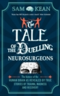 Image for The tale of the duelling neurosurgeons  : the history of the human brain as revealed by true stories of trauma, madness and recovery