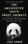 Image for The unexpected truth about animals  : stoned sloths, lovelorn hippos and other wild tales