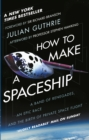 Image for How to make a spaceship  : a band of renegades, an epic race, and the birth of private space flight
