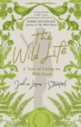 Image for The wild life  : a year of living on wild food