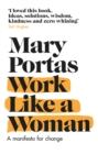 Image for Work like a woman  : a manifesto for change