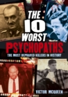 Image for The 10 worst psychopaths  : the most depraved killers in history