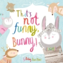 Image for That's not funny, Bunny!