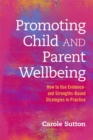 Image for Promoting child and parent wellbeing: how to use evidence- and strengths-based strategies in practice