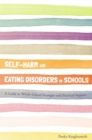 Image for Self-harm and eating disorders in schools: a guide to whole-school strategies and practical support