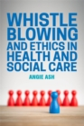 Image for Whistleblowing and ethics in health and social care: speaking out