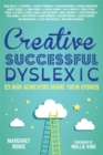 Image for Creative, successful, dyslexic: 23 high achievers share their stories