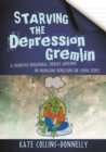 Image for Starving the depression gremlin: a cognitive behavioural therapy workbook on managing depression for young people