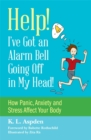 Image for Help - I've got an alarm bell going off in my head!: how panic, anxiety and stress affect your body