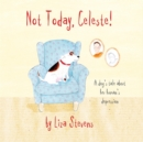 Image for Not today, Celeste!: a dog's tale about her human's depression