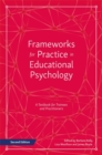 Image for Frameworks for practice in educational psychology: a textbook for trainees and practitioners
