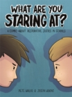 Image for What are you staring at?: a comic about restorative justice in schools