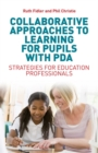 Image for Collaborative approaches to learning for pupils with PDA: strategies for education professionals