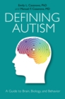 Image for Defining autism: a guide to brain, biology, and behavior