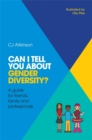 Image for Can I tell you about gender diversity?: a guide for friends, family and professionals