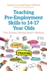 Image for Teaching pre-employment skills to 14-17 year olds: the Autism Works Now! method
