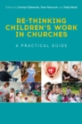 Image for Re-thinking children's work in churches: a practical guide
