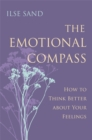 Image for The emotional compass: how to think better about your feelings