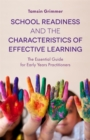 Image for School readiness and the characteristics of effective learning: the essential guide for early years practitioners