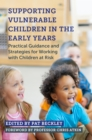 Image for Supporting vulnerable children in the early years: practical guidance and strategies for working with children at risk