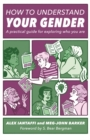 Image for How to understand your gender: a practical guide for exploring who you are