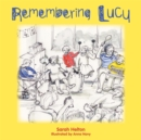 Image for Remembering Lucy: a story about loss and grief in a school