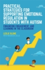 Image for Practical strategies for supporting emotional regulation in students with autism: enhancing engagement and learning in the classroom