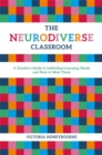 Image for The neurodiverse classroom: a teacher's guide to individual learning needs and how to meet them