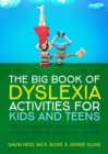 Image for The big book of dyslexia activities for kids and teens: 100 creative, fun, multi-sensory and inclusive ideas for successful learning