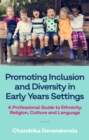 Image for Promoting Inclusion and Diversity in Early Years Settings: A Professional Guide to Ethnicity, Religion, Culture and Language
