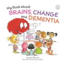 Image for My book about brains, change and dementia: what is dementia and what does it do?