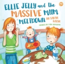 Image for Ellie Jelly and the massive mum meltdown: a story about when parents lose their temper and want to put things right