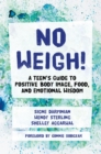 Image for No weigh!: a teen's guide to positive body image, food, and emotional wisdom