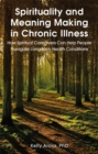 Image for Spirituality and meaning making in chronic illness  : how spiritual caregivers can help people navigate long-term health conditions