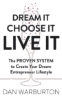 Image for Dream It Choose It Live It : The PROVEN SYSTEM to Create Your Dream Entrepreneur Lifestyle