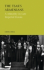 Image for The Tsar's Armenians  : a minority in late Imperial Russia